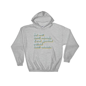 To be the man, you have to beat the man Hooded Sweatshirt
