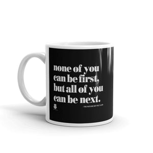 None Of You Can Be First Mug