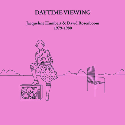 Jacqueline Humbert & David Rosenboom - Daytime Viewing (1979-1980) (CD)