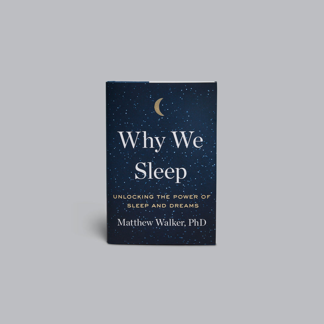 Why We Sleep: Unlocking the Power of Sleep and Dreams by Matthew Walker