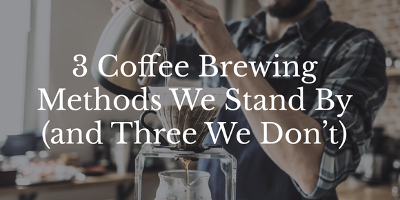 Three Coffee Brewing Methods We Stand By (and Three We Don't)
