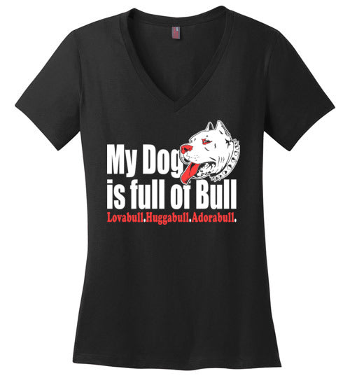 My Dog Is Full Of Bull  v neck - marc's funny tees