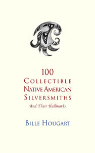 100 Collectible Native American Silversmiths (Paperback Version) - Bille Hougart Books