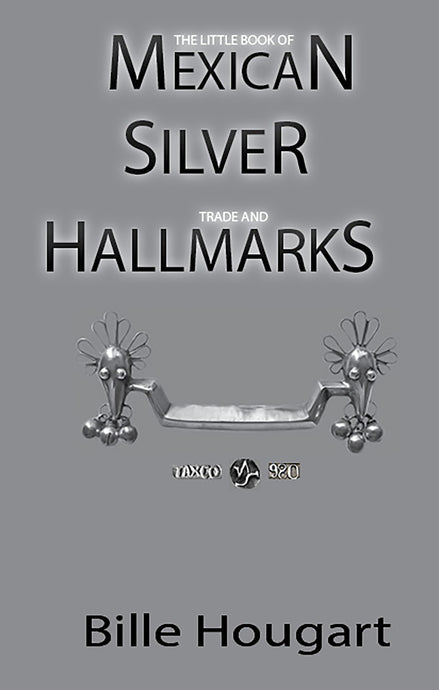 eBook: The Little Book of Mexican Silver Trade and Hallmarks (3rd Edition), by Bille Hougart