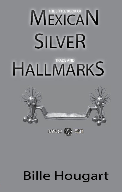 The Little Book of Mexican Silver Trade and Hallmarks (3rd Edition), by Bille Hougart