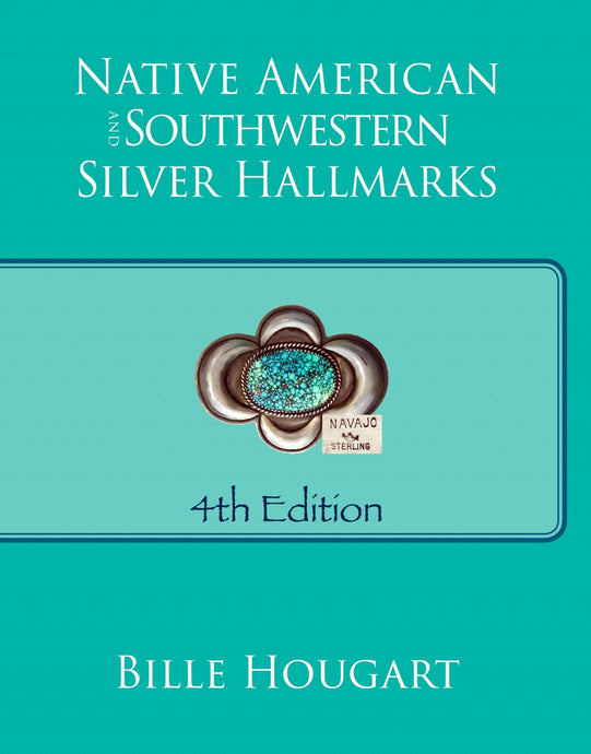 Native American and Southwestern Silver Hallmarks (4th edition), by Bille Hougart