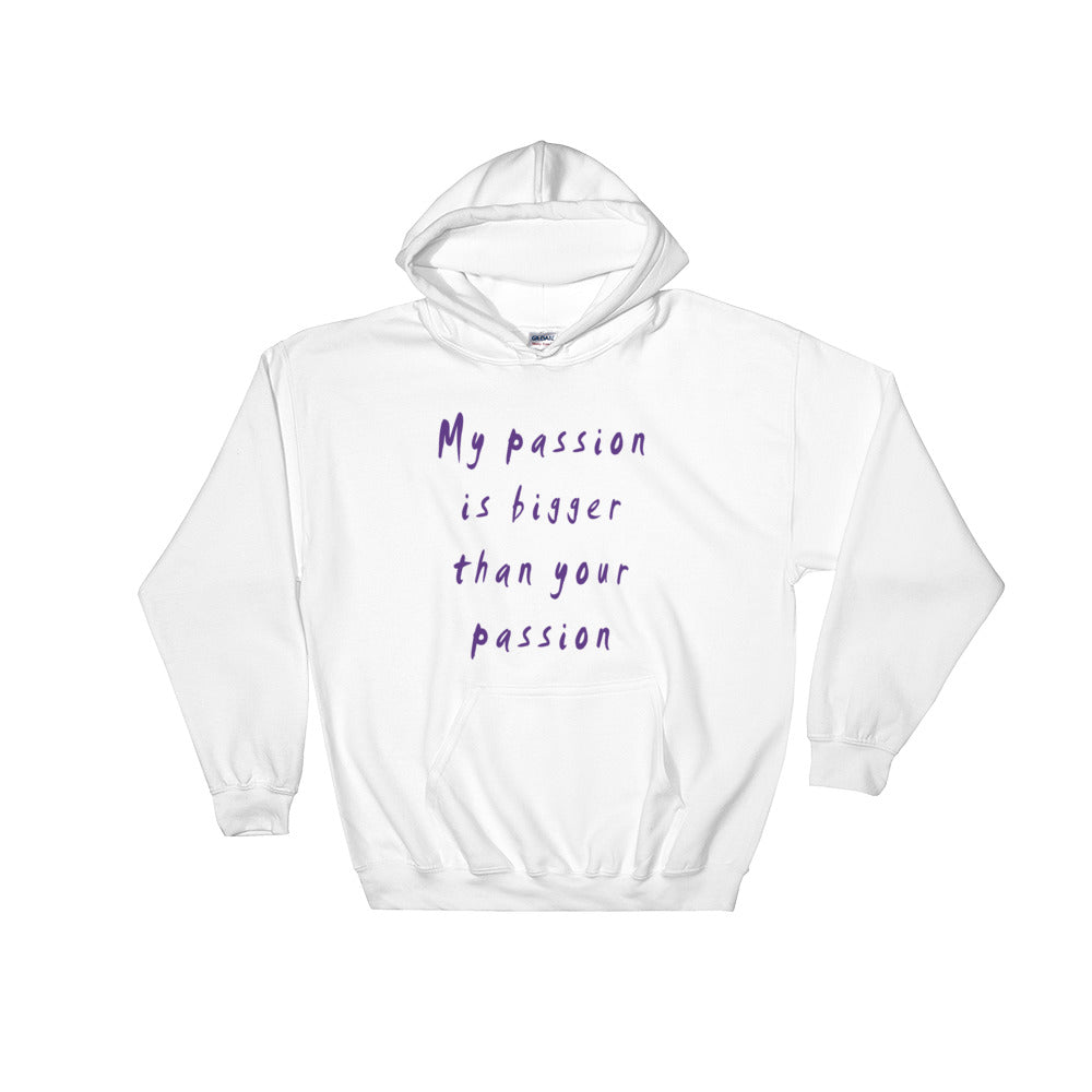 My Passion is Bigger Hooded Sweatshirt