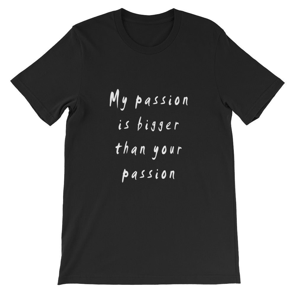 My Passion is Bigger Short-Sleeve T-Shirt