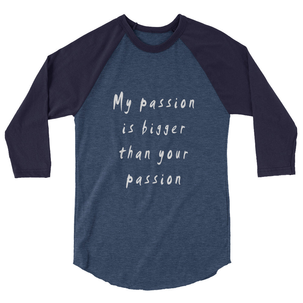 My Passion is Bigger 3/4 Sleeve Raglan T-Shirt