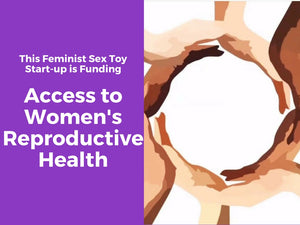 This Feminist Sex Toy Start-up is Funding Access to Women's Reproductive Health