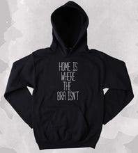 Home Is Where The Bra Isn't Slogan Sweatshirt Hoodie