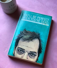 'You'll Be Perfect When You're Dead', First Printed Copy, Ever w/ Personal Inscription