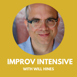 ROSS ONLY Improv Intensive with WILL HINES