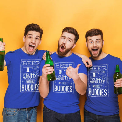 Beer is bitter without buddies Tees