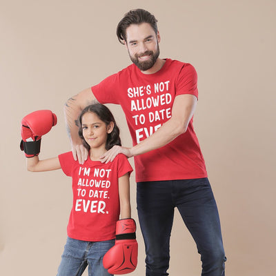 Not allowed to date Ever Matching Dad & Daughter Tshirt