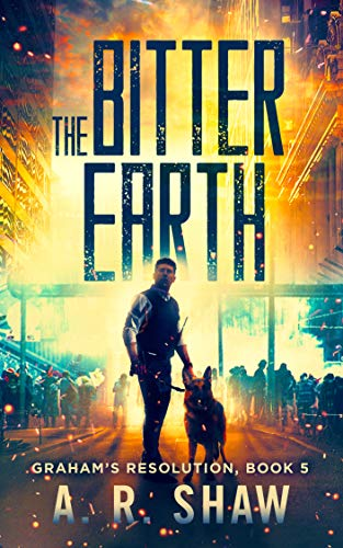 The Bitter Earth: A Post-Apocalyptic Survival Medical Thriller Series (Graham's Resolution Book 5)