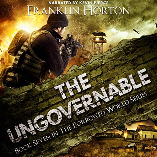 The Ungovernable: The Borrowed World Series, Book 7