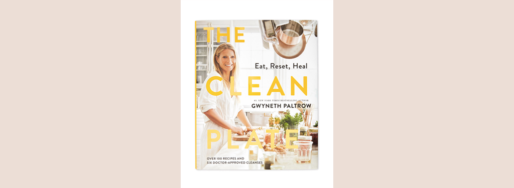 Gwenyth Paltrow's Clean Plate cook book