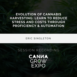 Evolution of Cannabis Harvesting: Learn to Reduce Stress and Costs Through Proficiency & Automation