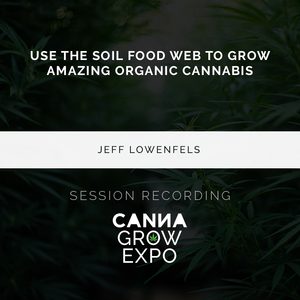 Use the Soil Food Web to Grow Amazing Organic Cannabis