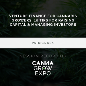 Venture Finance for Cannabis Growers: 10 Tips for Raising Capital & Managing Investors