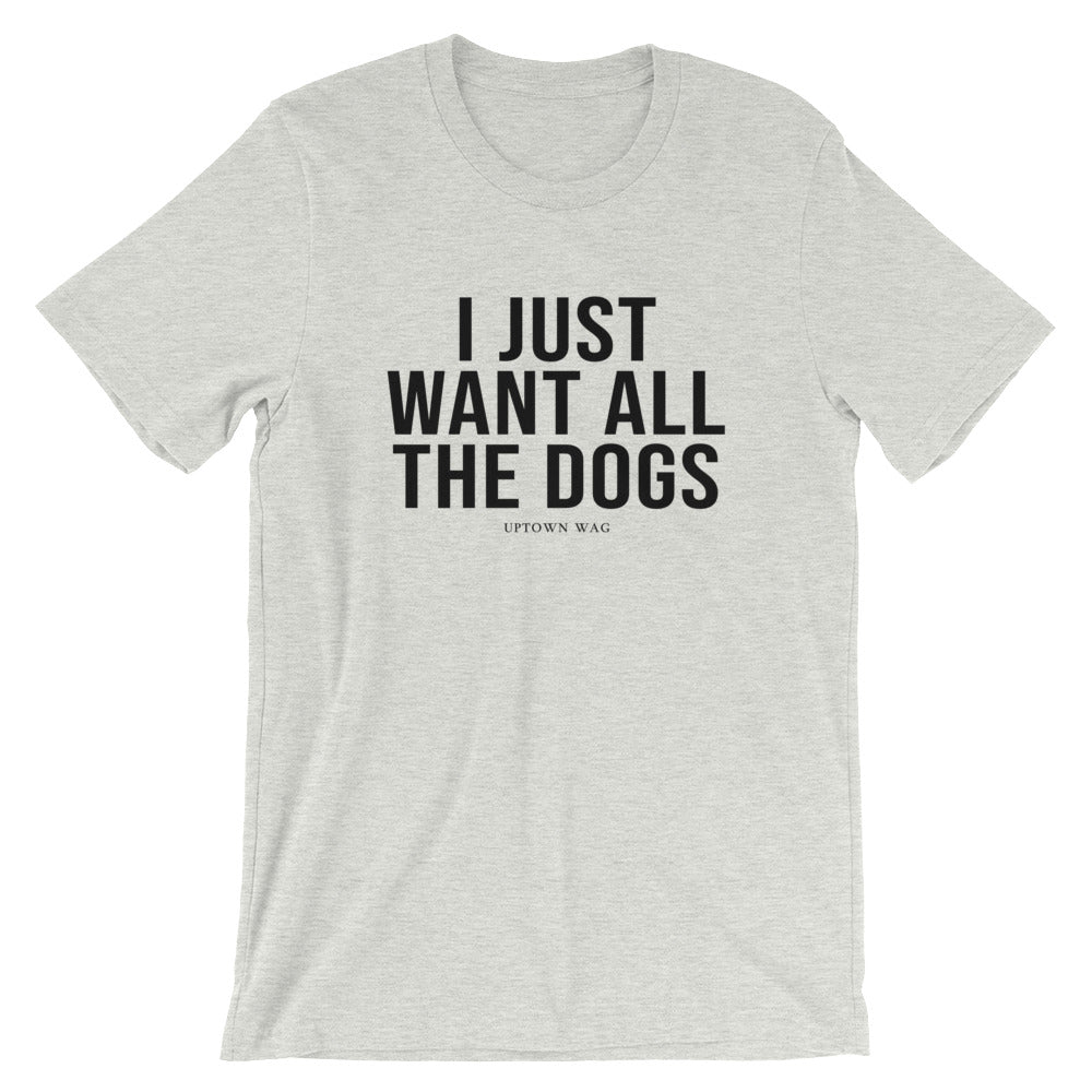 'I Just Want All The Dogs' Tee