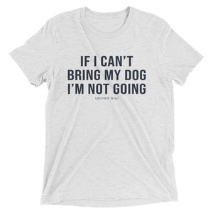 'If I Can't Bring My Dog I'm Not Going' Tee
