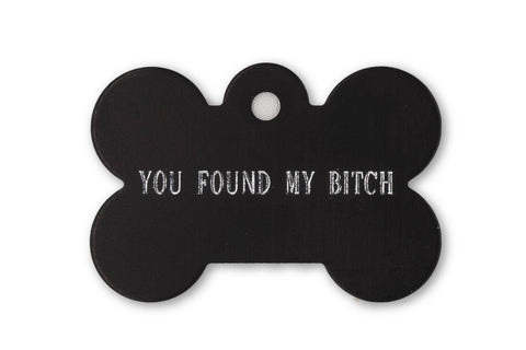 You Found My Bitch Pet ID Tag
