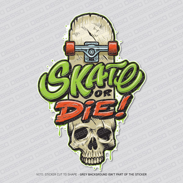 Skate Or Die Vinyl Sticker