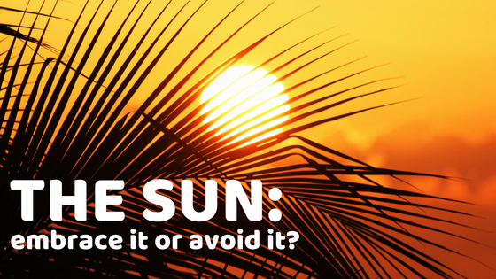 The Sun: Embrace It or Avoid It?