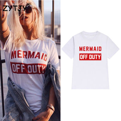 mermaid off duty Letters Print Women tshirt Cotton Casual Funny t shirt For Lady Girl Top Tee Hipster Tumblr Drop Ship Z-1032