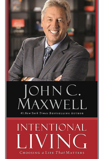 Intentional Living: Choosing a Life That Matters by John C. Maxwell 9781455548149