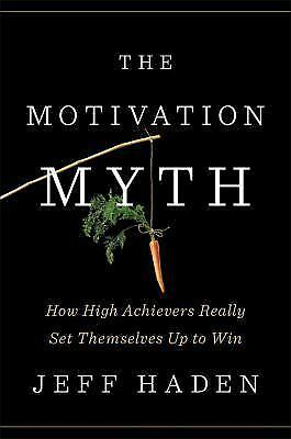 THE MOTIVATION MYTH - HADEN, JEFF - NEW BOOK (0399563768) 9780399563768