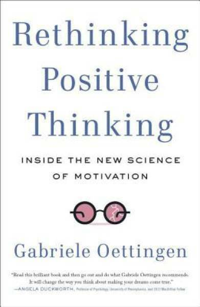 Rethinking Positive Thinking: Inside the New Science of Motivation 9781617230233