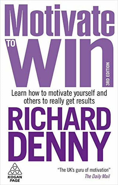 Motivate to Win: How to Motivate Yourself and Others 9780749456467