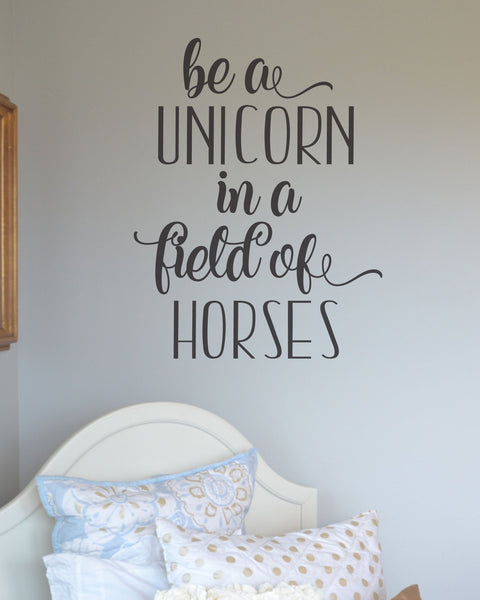 Be a Unicorn Wall Decal, in a Field full of Horses - Girls Bedroom Wall  Decal - Vinyl Lettering Sticker - Wall Words - Home Decor BC862