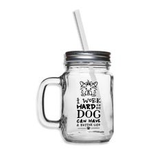 I Work Hard so My Dog Can Have a Better Life Mason Jar - clear