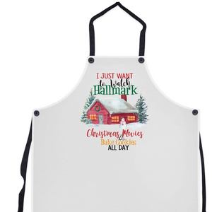 I Just Want to Watch Hallmark Christmas Movies and Bake Cookies All Day Apron