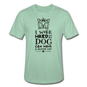 I Work Hard so my Dog Can Have a Better Life Unisex Heather Prism Tee T-Shirt - heather prism mint