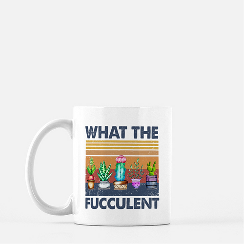 What the Fucculent | Coffee Mug |