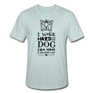 I Work Hard so my Dog Can Have a Better Life Unisex Heather Prism Tee T-Shirt - heather prism ice blue