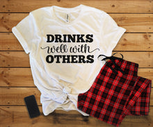 Drinks Well With Others// Womens Tee Shirt