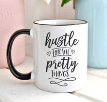 Hustle For The Pretty Things | Coffee Mug