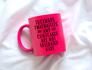 Fuckwads Twatwaffles and Cuntcakes Are Not Tolerated Here | Coffee Mug