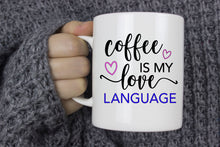 Coffee Is My Love Language | Coffee Mug