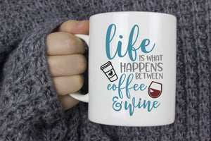 Life is What Happens Between Coffee & Wine | Coffee Mug | Determination | Motivation