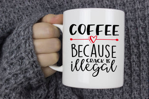 Coffee Because Crack is Illegal | Coffee Mug