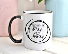 Filled With the Tears of My Haters | Coffee Mug