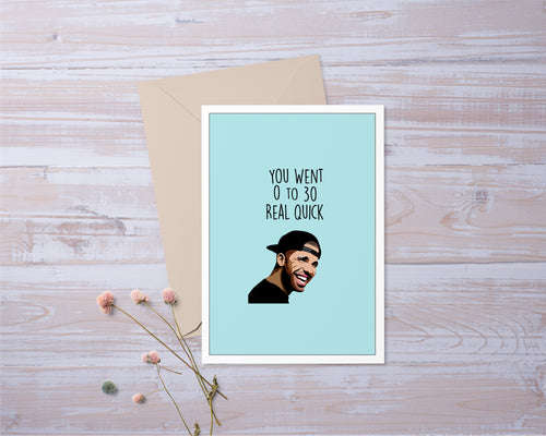 You Went 0 To 30 Real Quick | Customize Personalize | Drake Inspired | Birthday Card | Funny | Greeting Card | Gift