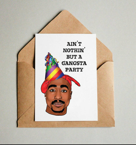Aint Nothin But A Gangsta Party | Tupac Shakur | Happy Birthday | Greeting Card